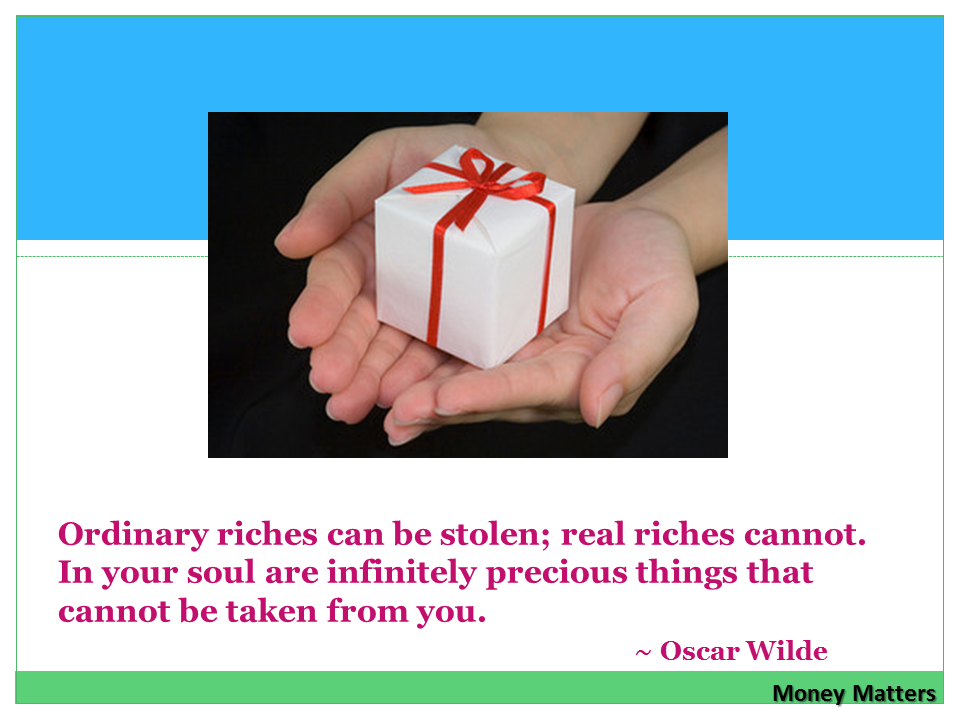 Ordinary riches can be stolen